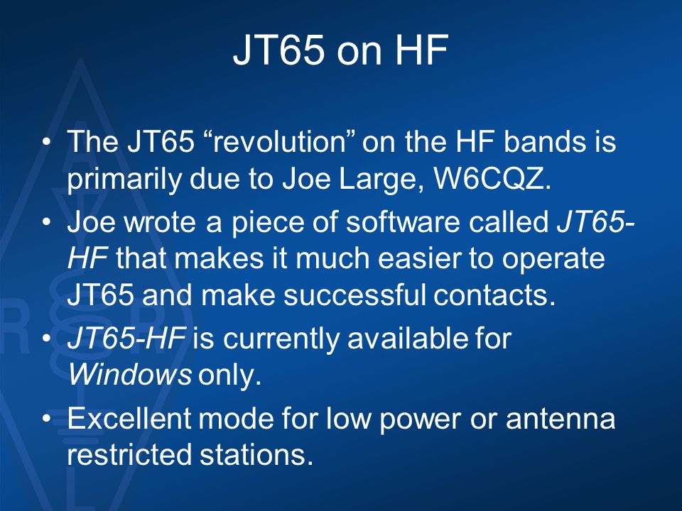 JT65 on HF The JT65 revolution on the HF bands is primarily due to Joe Large, W6CQZ.