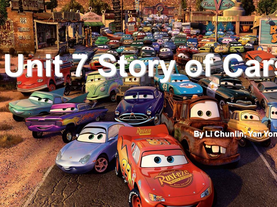 Unit 7 Unit 7 Story of Cars By Li Chunlin; Yan Yongyi Story of Cars
