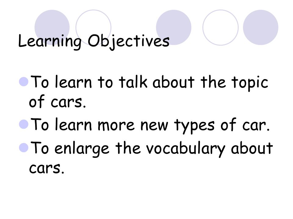Learning Objectives To learn to talk about the topic of cars.