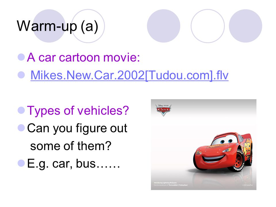 Warm-up (a) A car cartoon movie: Mikes.New.Car.2002[Tudou.com].flv