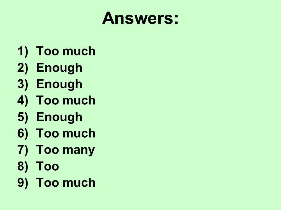 Answers: Too much Enough Too many Too