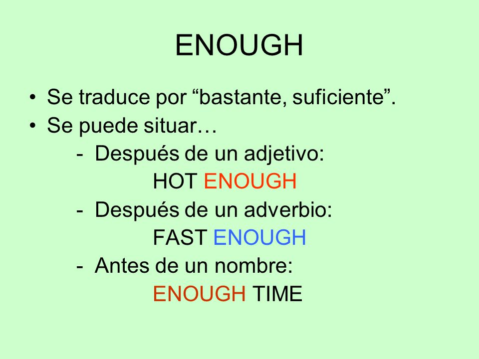 ENOUGH Se traduce por bastante, suficiente . Se puede situar…