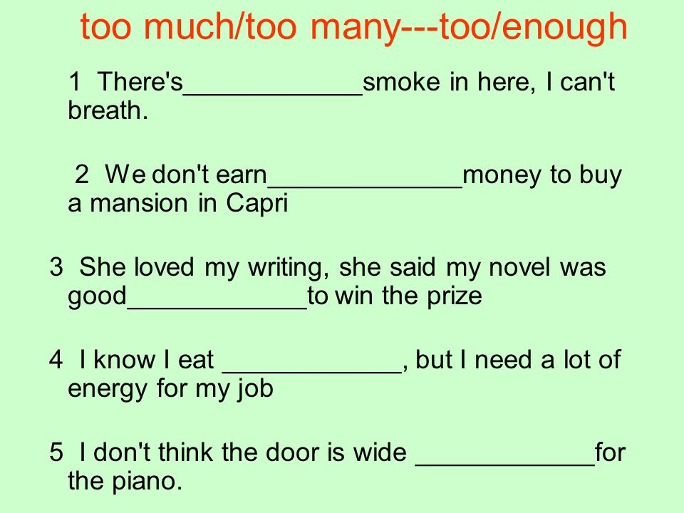 too much/too many---too/enough
