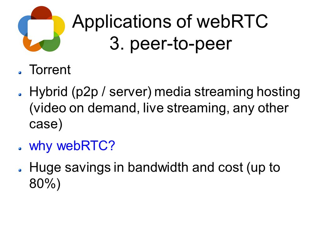 Applications of webRTC 3. peer-to-peer