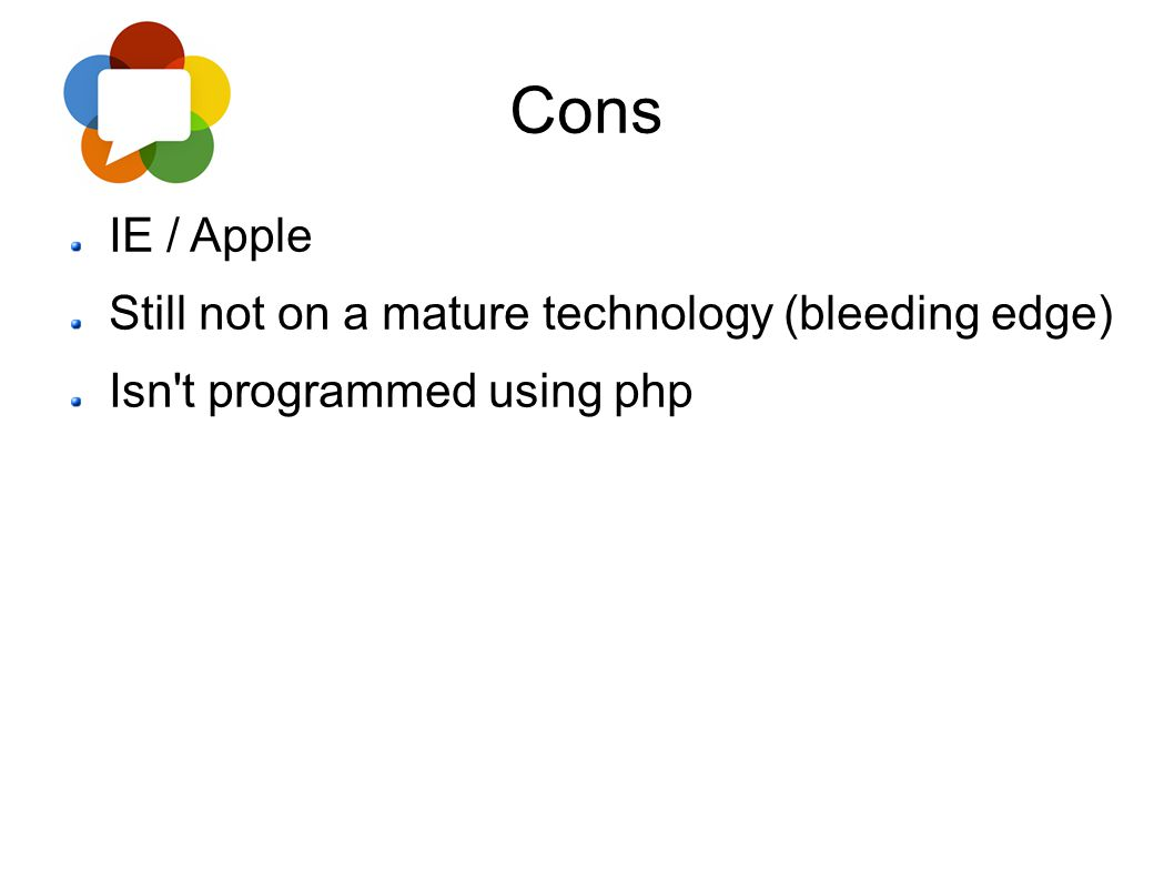 Cons IE / Apple Still not on a mature technology (bleeding edge)