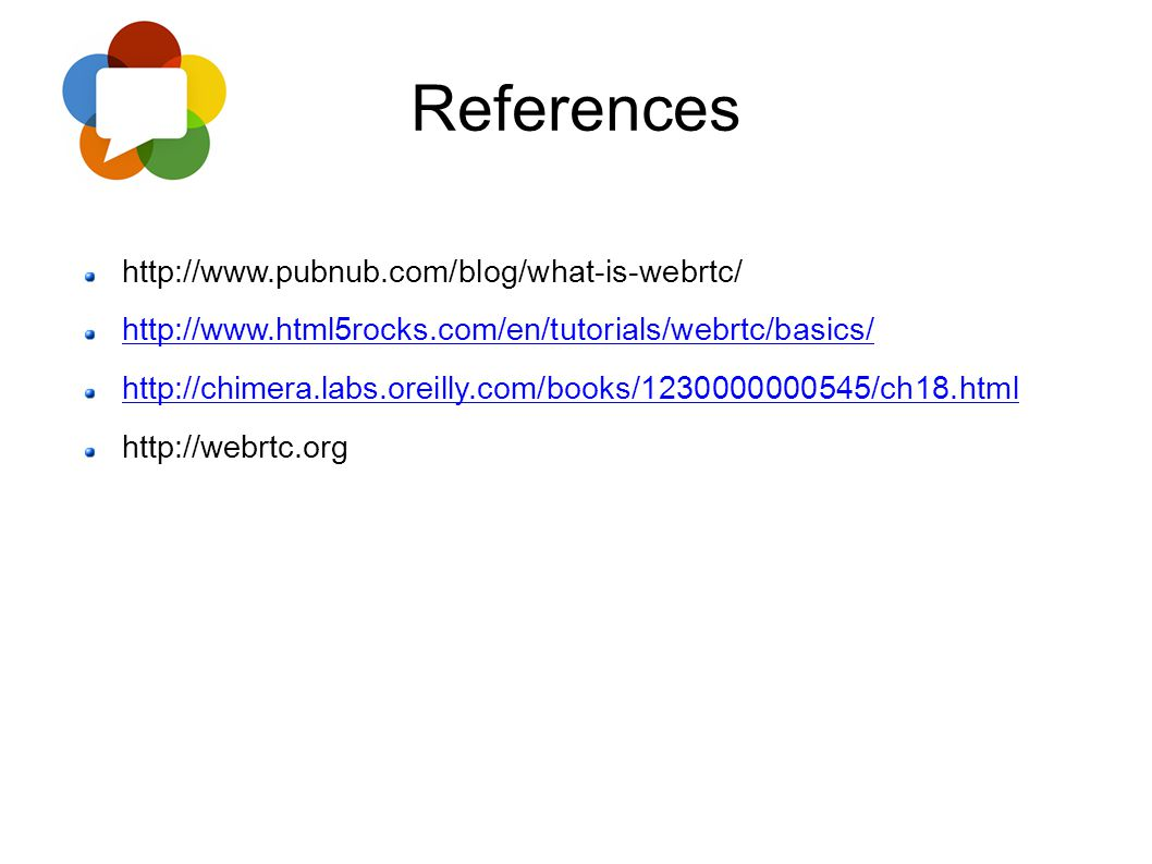 References http://www.pubnub.com/blog/what-is-webrtc/
