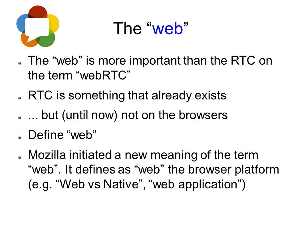 The web The web is more important than the RTC on the term webRTC RTC is something that already exists.