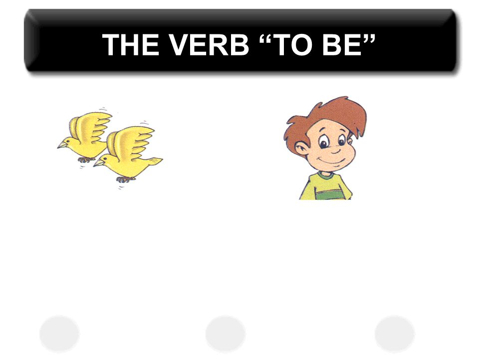 THE VERB TO BE