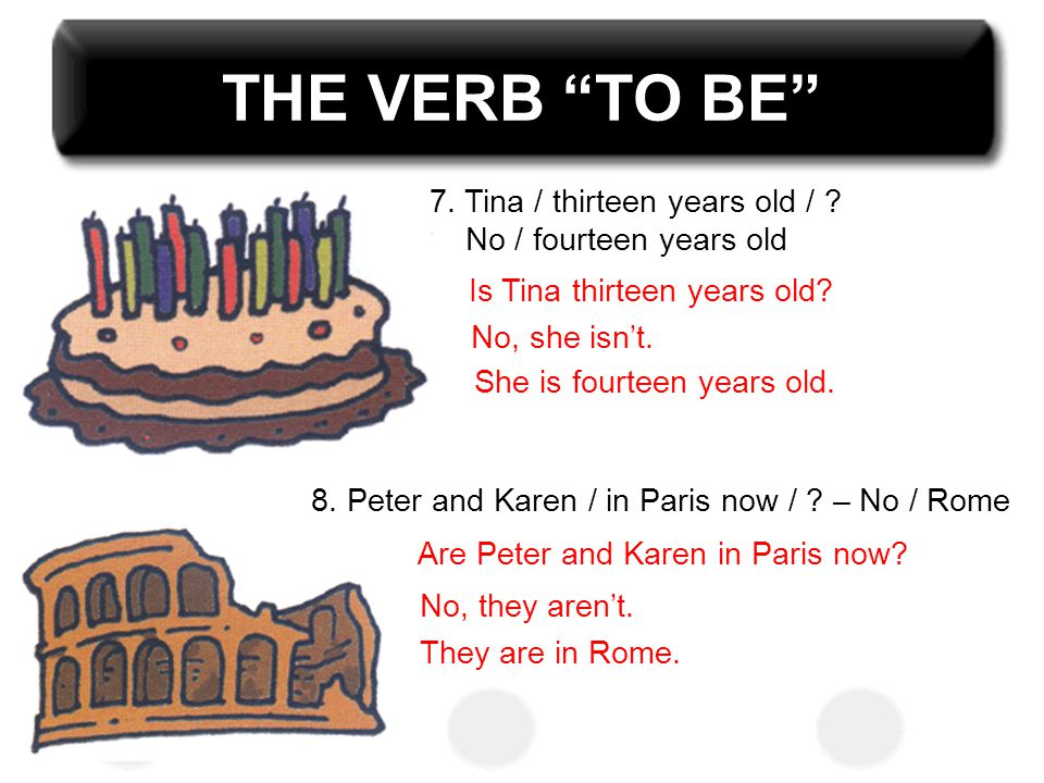 THE VERB TO BE 7. Tina / thirteen years old /