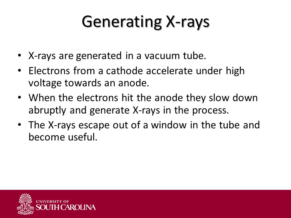 Generating X-rays X-rays are generated in a vacuum tube.