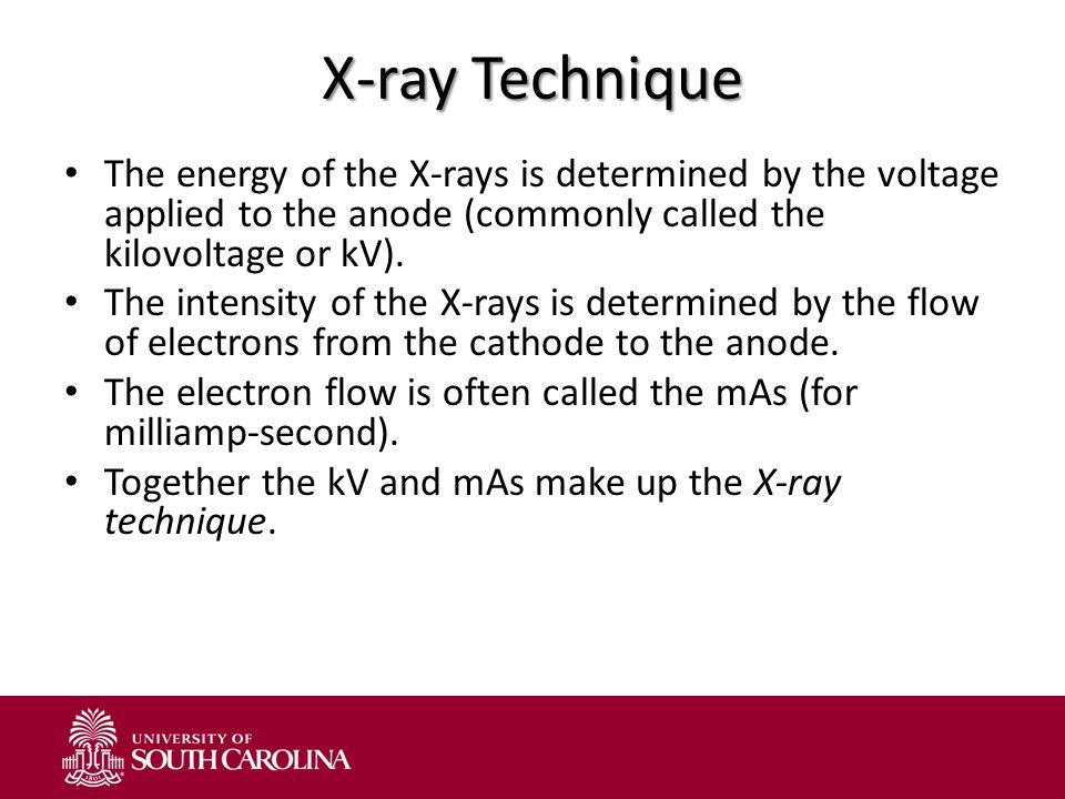 X-ray Technique The energy of the X-rays is determined by the voltage applied to the anode (commonly called the kilovoltage or kV).