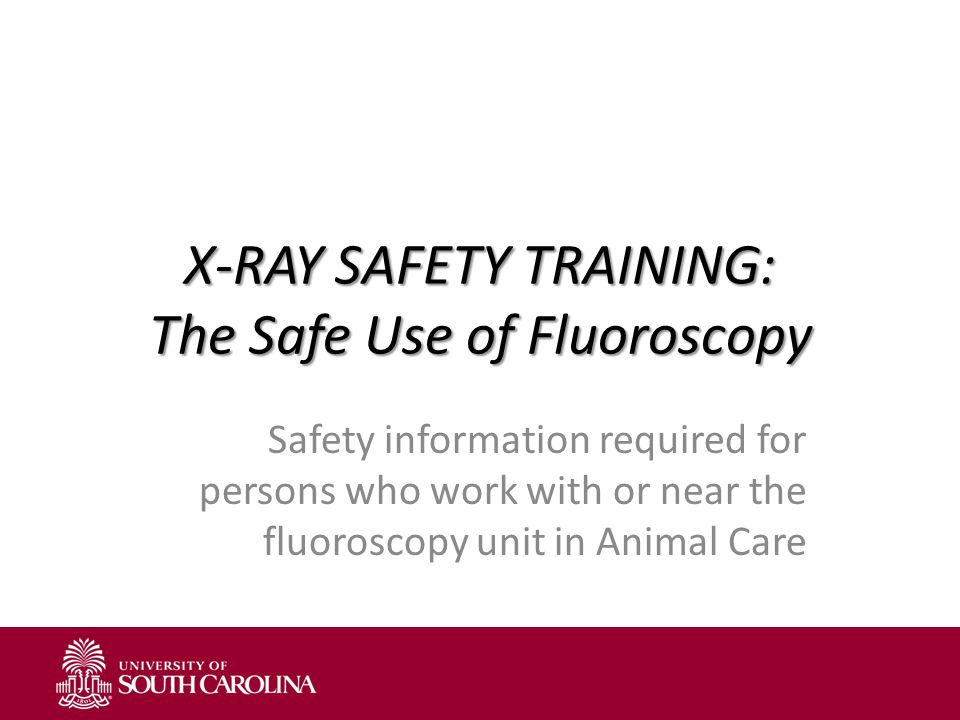 X-RAY SAFETY TRAINING: The Safe Use of Fluoroscopy