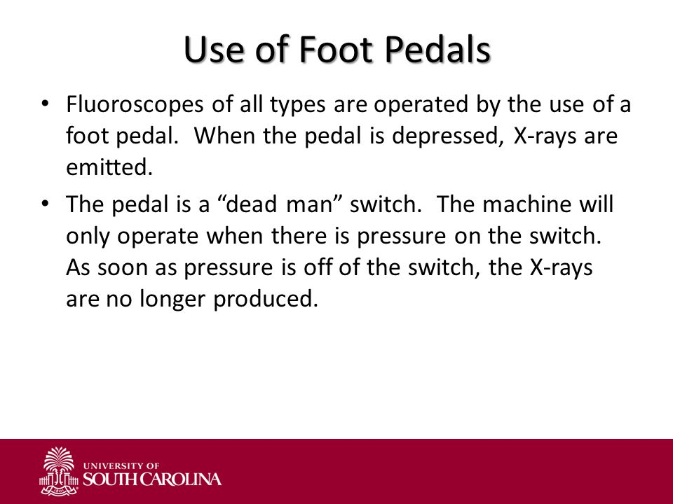 Use of Foot Pedals Fluoroscopes of all types are operated by the use of a foot pedal. When the pedal is depressed, X-rays are emitted.