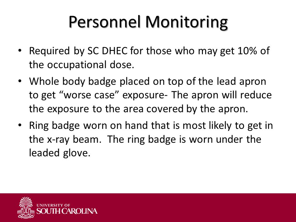 Personnel Monitoring Required by SC DHEC for those who may get 10% of the occupational dose.