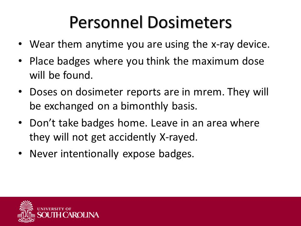 Personnel Dosimeters Wear them anytime you are using the x-ray device.
