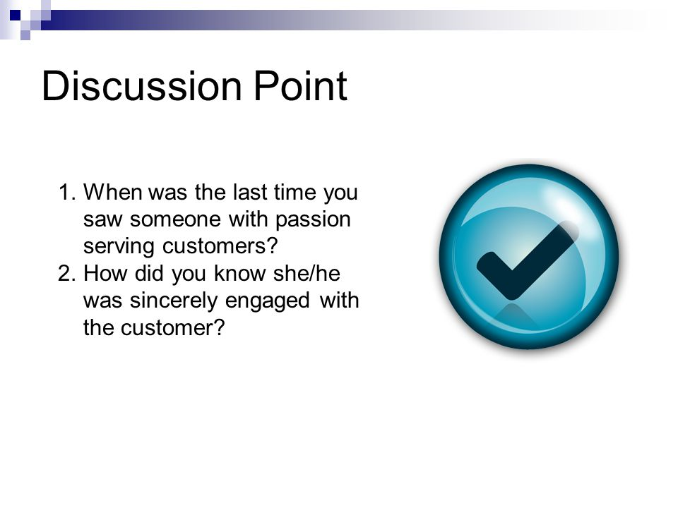 Discussion Point When was the last time you saw someone with passion serving customers