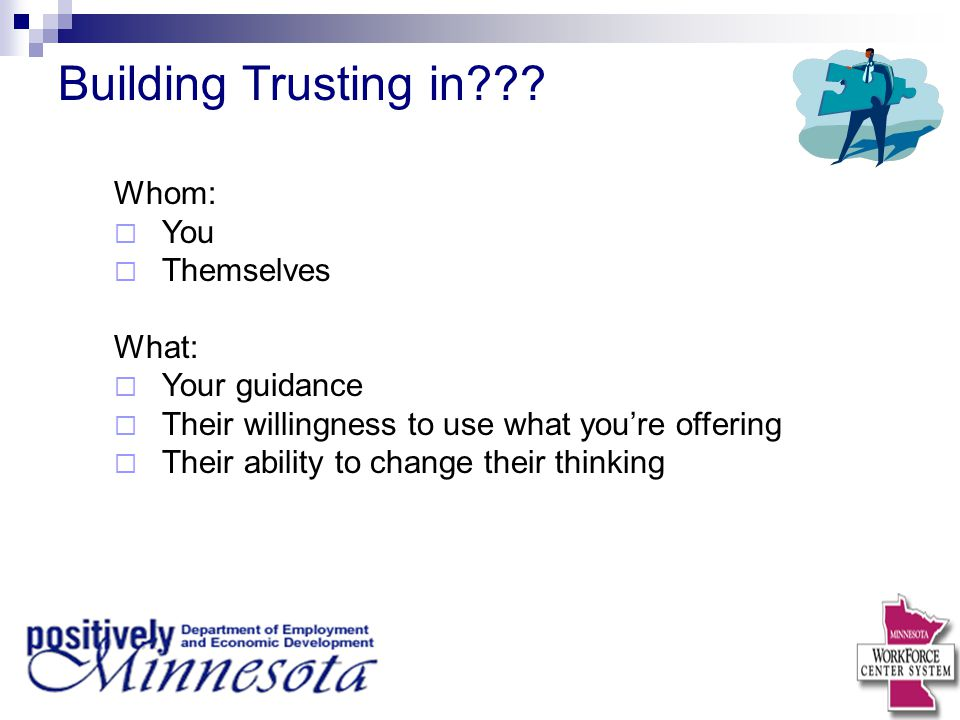 Building Trusting in Whom: You Themselves What: Your guidance