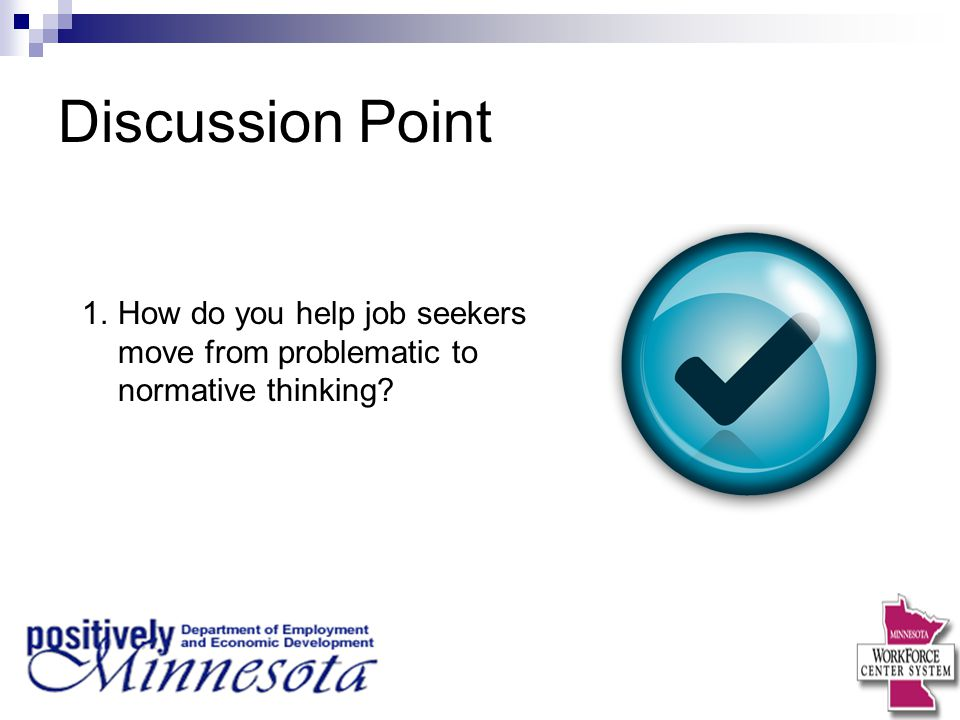 Discussion Point How do you help job seekers move from problematic to normative thinking