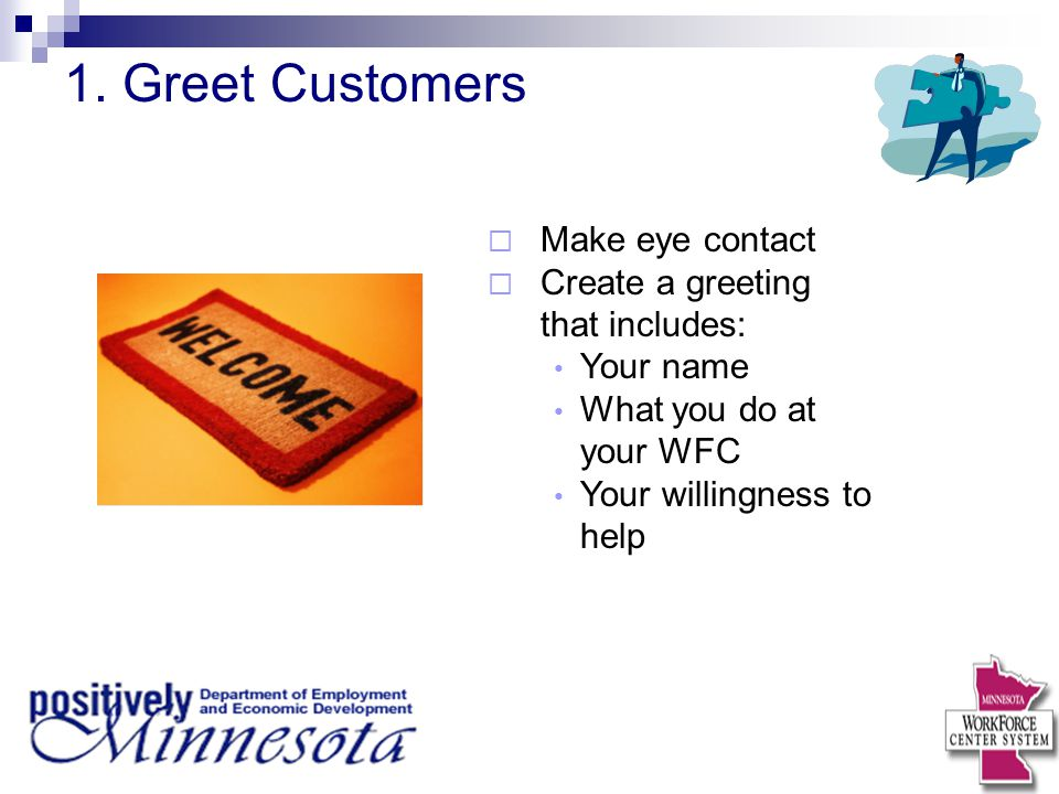 1. Greet Customers Make eye contact Create a greeting that includes: