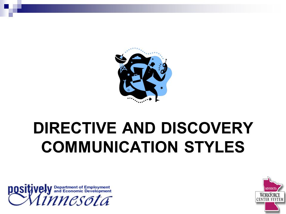 DIRECTIVE AND DISCOVERY COMMUNICATION STYLES