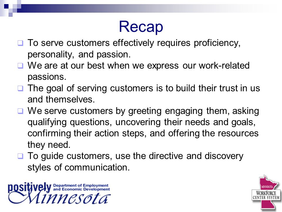 Recap To serve customers effectively requires proficiency, personality, and passion. We are at our best when we express our work-related passions.