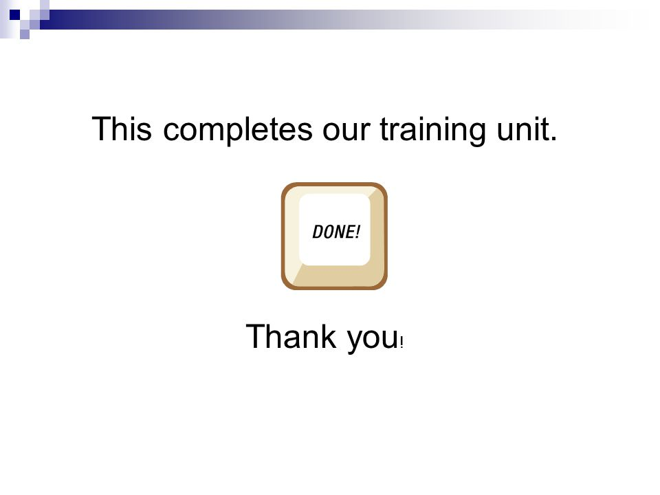 This completes our training unit.