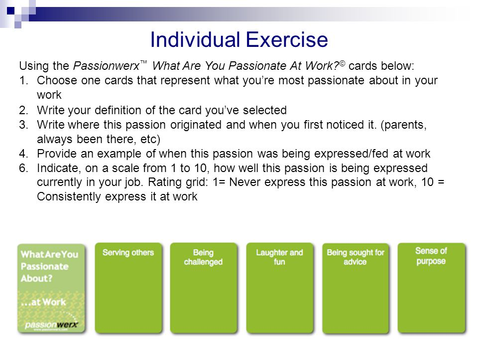 Individual Exercise Using the Passionwerx™ What Are You Passionate At Work © cards below: