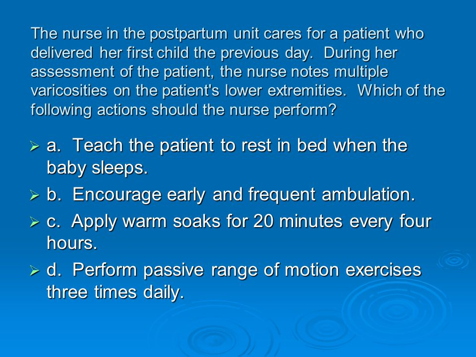 a. Teach the patient to rest in bed when the baby sleeps.