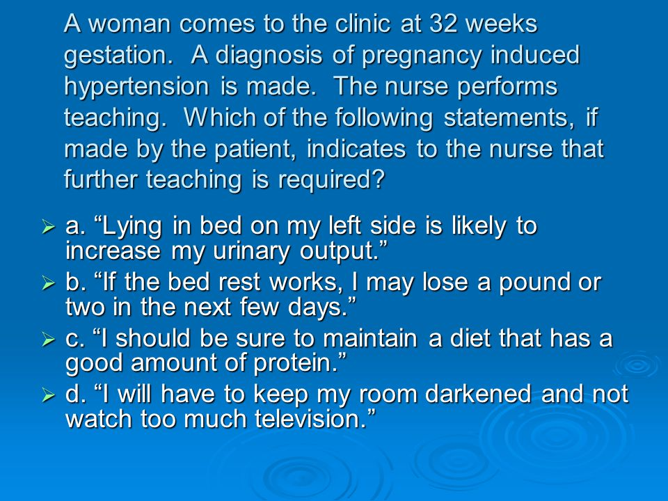 A woman comes to the clinic at 32 weeks gestation