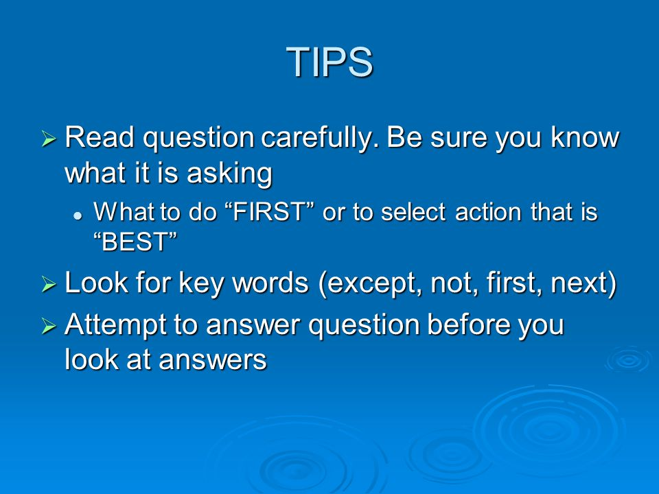 TIPS Read question carefully. Be sure you know what it is asking
