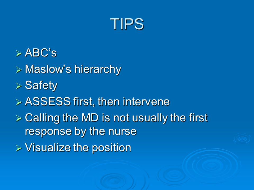 TIPS ABC's Maslow's hierarchy Safety ASSESS first, then intervene