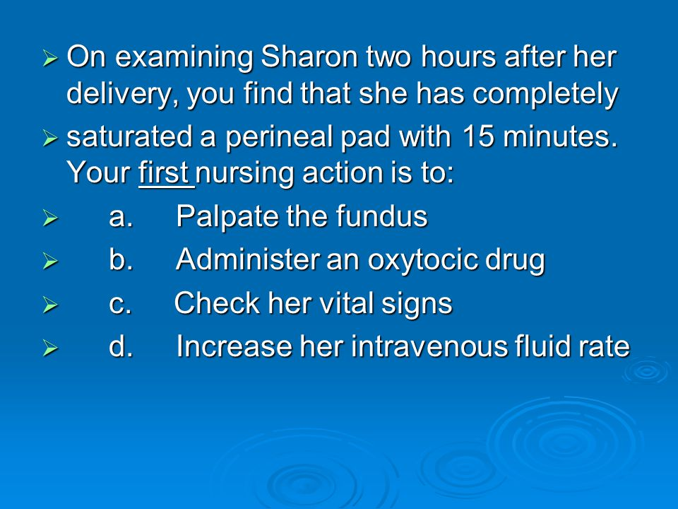 On examining Sharon two hours after her delivery, you find that she has completely