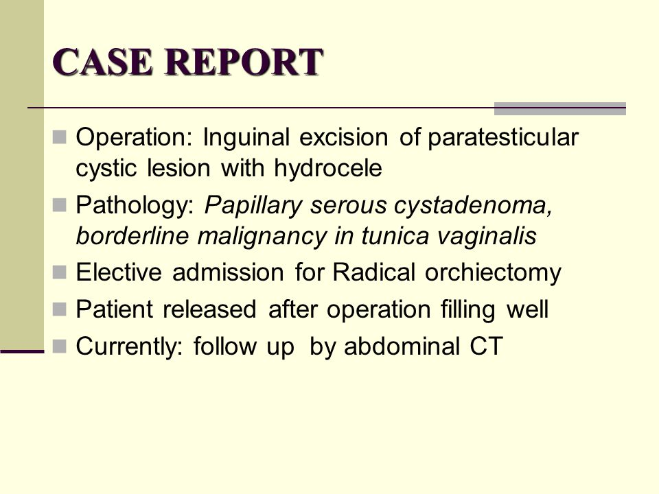 CASE REPORT Operation: Inguinal excision of paratesticular cystic lesion with hydrocele.