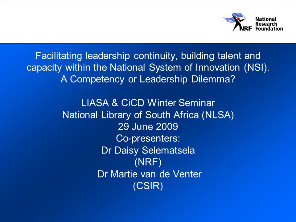 Facilitating leadership continuity, building talent and capacity within the National System of Innovation (NSI).
