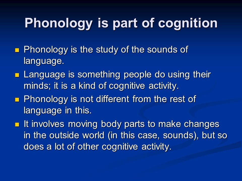 Phonology is part of cognition