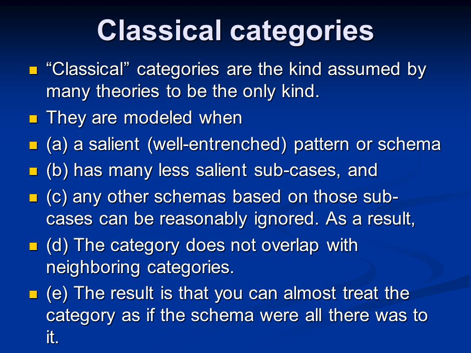 Classical categories Classical categories are the kind assumed by many theories to be the only kind.