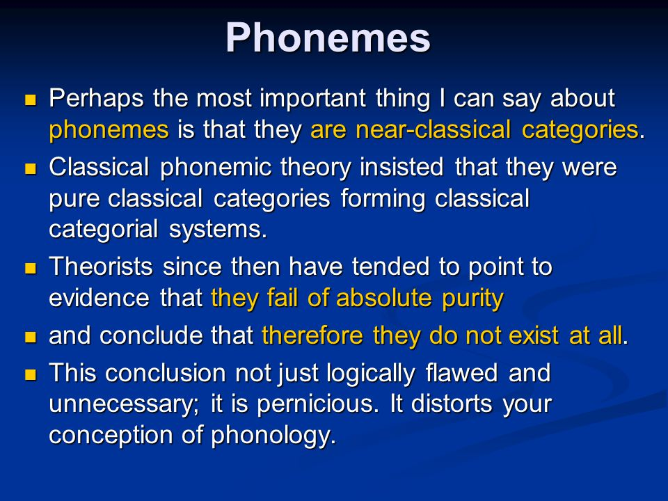 Phonemes Perhaps the most important thing I can say about phonemes is that they are near-classical categories.