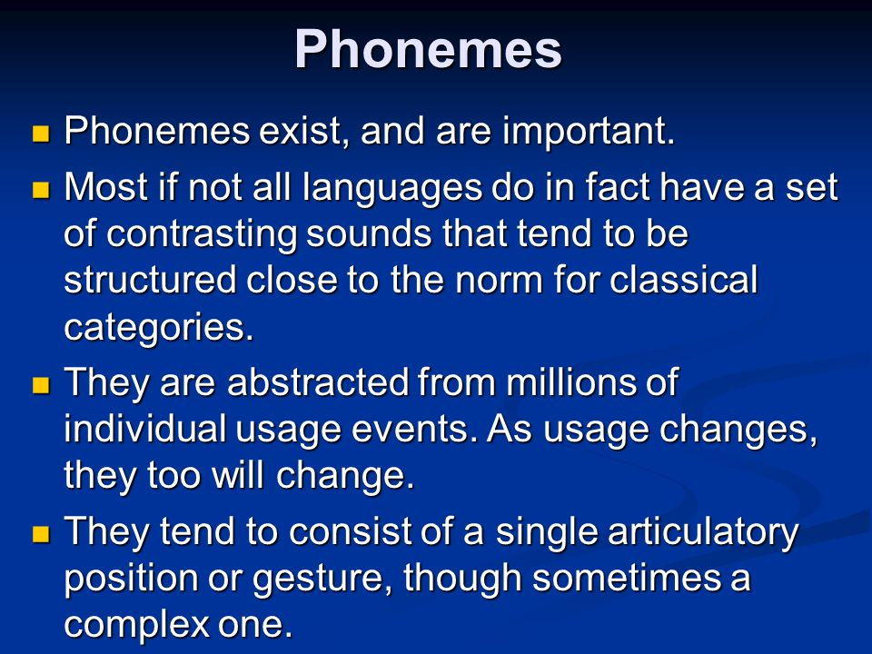 Phonemes Phonemes exist, and are important.
