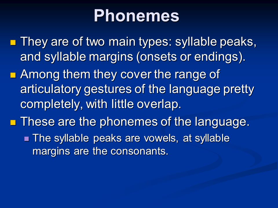 Phonemes They are of two main types: syllable peaks, and syllable margins (onsets or endings).