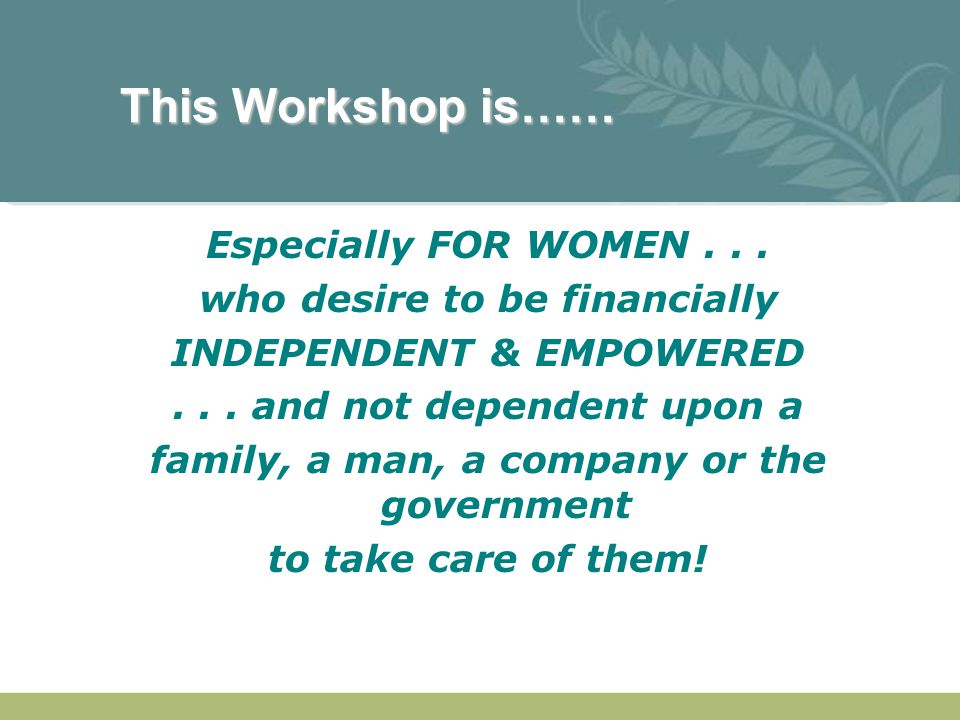 This Workshop is…… Especially FOR WOMEN . . .