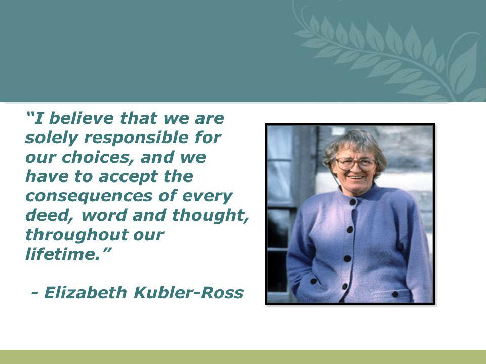 - Elizabeth Kubler-Ross