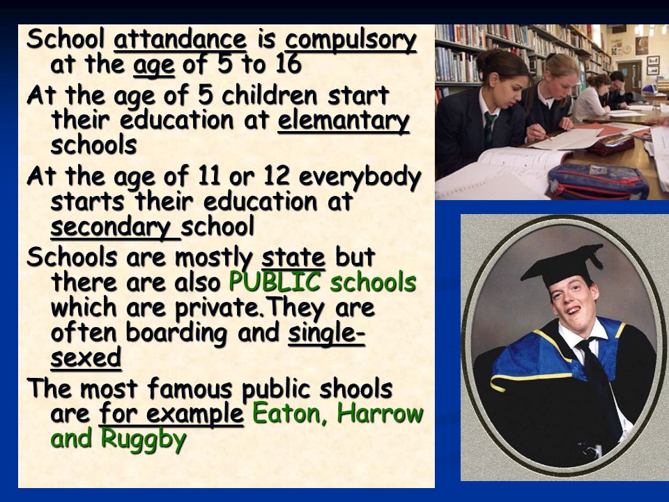 School attandance is compulsory at the age of 5 to 16