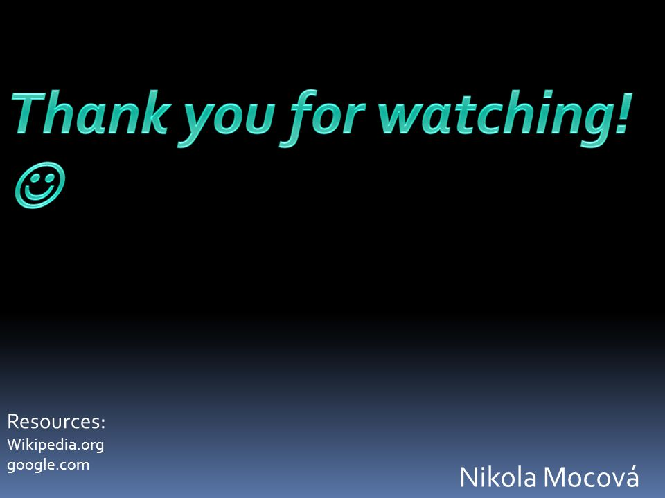 Thank you for watching!  Nikola Mocová Resources: Wikipedia.org
