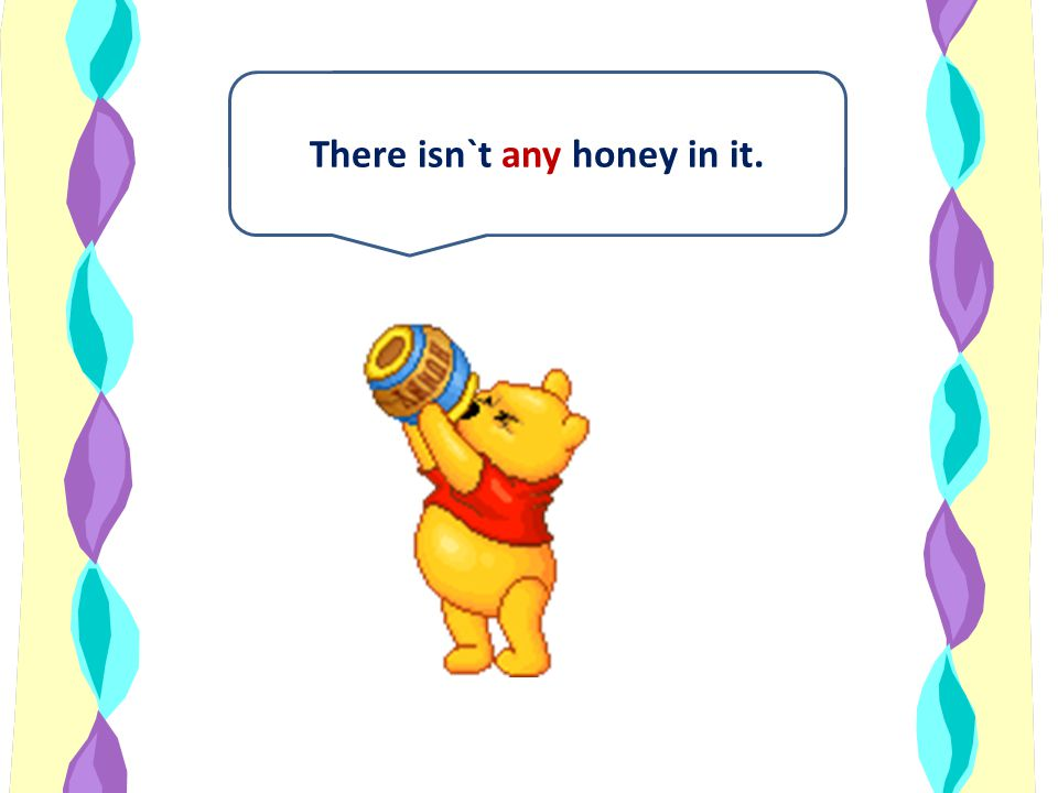 There isn`t any honey in it.