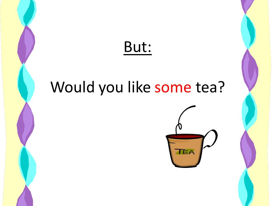 But: Would you like some tea