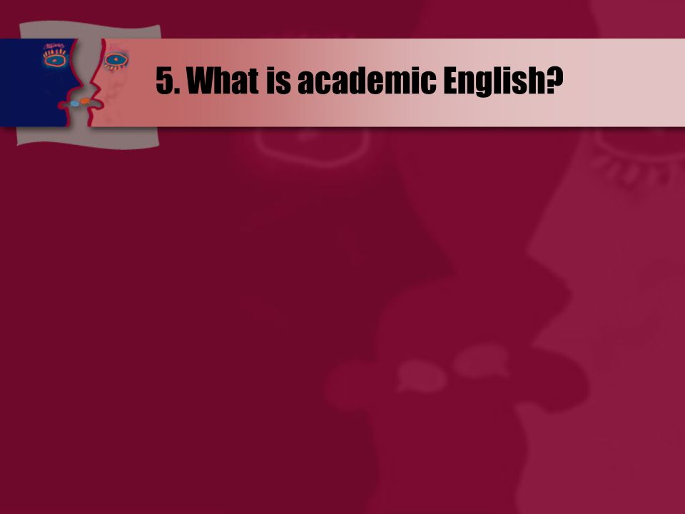 5. What is academic English
