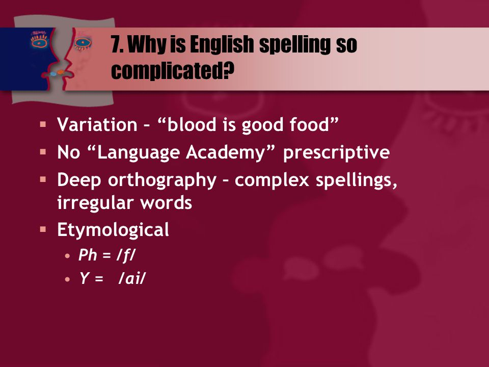 7. Why is English spelling so complicated