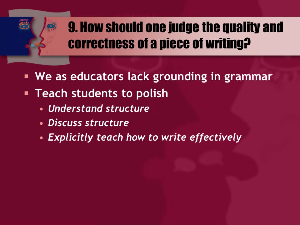 9. How should one judge the quality and correctness of a piece of writing