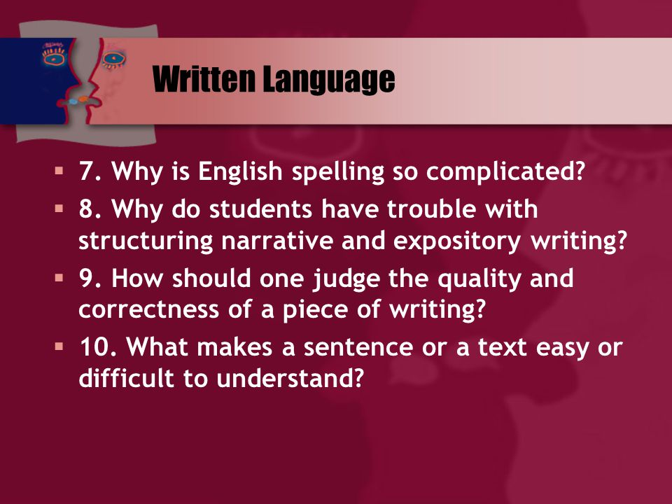 Written Language 7. Why is English spelling so complicated