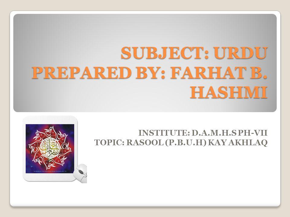 SUBJECT: URDU PREPARED BY: FARHAT B. HASHMI